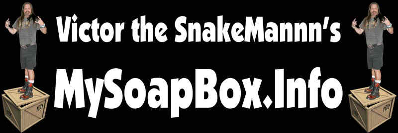 Victor the SnakeMannn's Mysoapbox.info a place for Blogs!